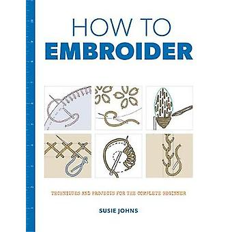 How to Embroider - Techniques and Projects for the Complete Beginner b