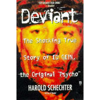 Deviant - The True Story of Ed Gein - the Original 'Psycho' by Harold