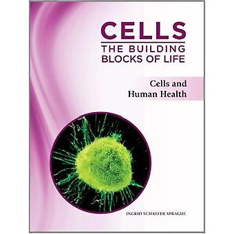 Cells - the Building Blocks of Life - Cells and Human Health by Ingrid