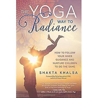 Moyen de yoga de Radiance: Comment suivre votre Guidance intérieure et de nourrir les enfants à faire de même