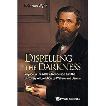 Wegnemen van de duisternis: Voyage in de Maleise Archipel en de ontdekking van evolutie door Wallace en Darwin