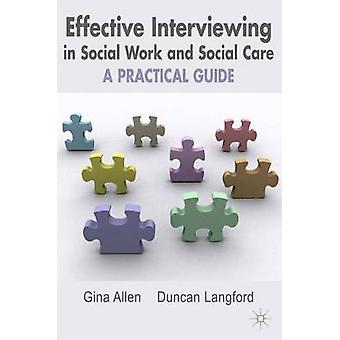Effective Interviewing in Social Work and Social Care - A Practical Gu