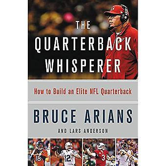 The Quarterback Whisperer: How to Build an Elite NFL� Quarterback