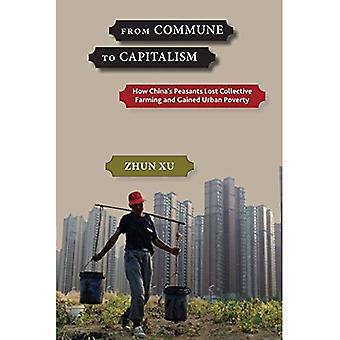 From Commune to Capitalism:� How Chinaas Peasants Lost Collective Farming and Gained Urban Poverty