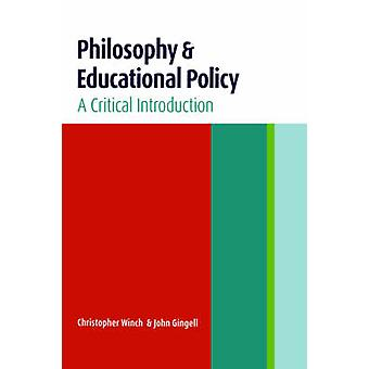 Philosophy and Educational Policy A Critical Introduction by Winch & Christopher