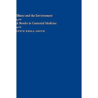 Illness and the Environment A Reader in Contested Medicine by KrollSmith & Steve