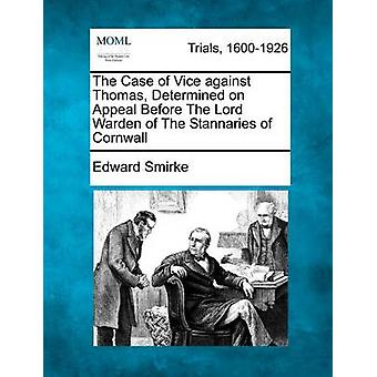 The Case of Vice against Thomas Determined on Appeal Before The Lord Warden of The Stannaries of Cornwall by Smirke & Edward