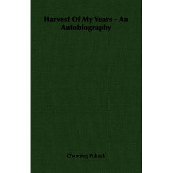 Harvest of My Years  An Autobiography by Pollock & Channing
