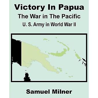 Victory in Papua United States Army in World War II  The War in the Pacific by Milner & Samuel