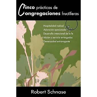 Cinco Practicas de Congregaciones Fructiferas fem metoder av fruktbara församlingar spansk Version av Schnase & Robert C.