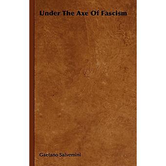Onder de bijl van het fascisme door Salvemini & Gaetano