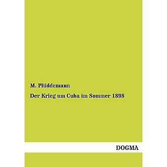 Der Krieg um Cuba im Sommer 1898 par Plddemann & M.