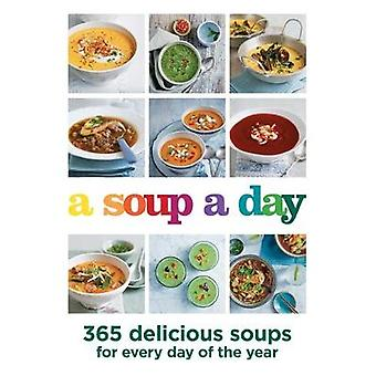 A Soup a Day - 365 delicious soups for every day of the year - 9780600