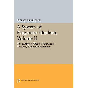 A System of Pragmatic Idealism - The Validity of Values - A Normative