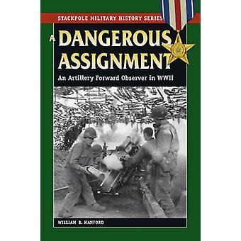 A Dangerous Assignment - An Artillery Forward Observer in World War II