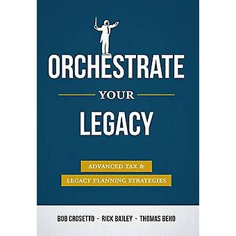 Orchestrate Your Legacy - Advanced Tax & Legacy Planning Strategies by