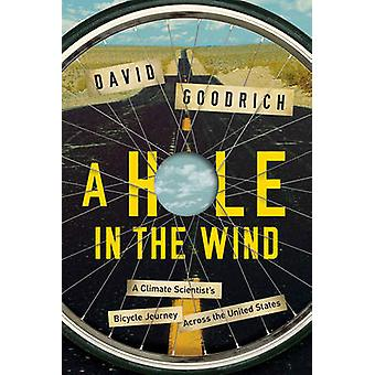 A Hole in the Wind - A Climate Scientist`s Bicycle Journey Across the