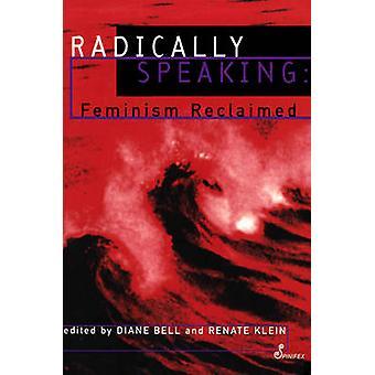Radically Speaking - Feminism Reclaimed by Diane Bell - Renate Klein -