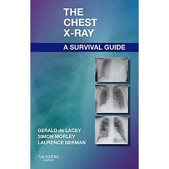 Chest XRay A Survival Guide by Gerald De Lacey