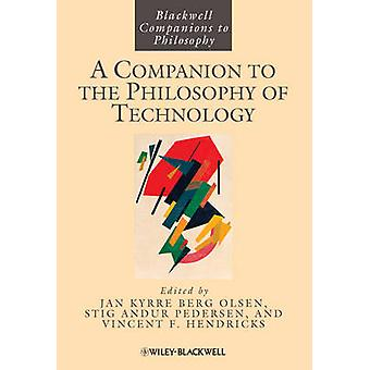 A Companion to the Philosophy of Technology by Olsen & Jan Kyrre Berg