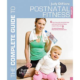 The Complete Guide to Postnatal Fitness by DiFiore & Judy