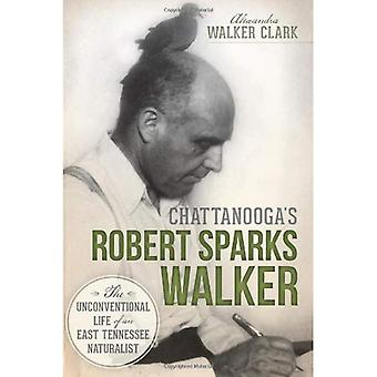 Chattanooga's Robert Sparks Walker: The Unconventional Life of an East Tennessee Naturalist