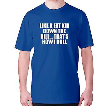 Herren lustige T-shirt Slogan t-Shirt Neuheit Humor urkomisch - Wie ein dickes Kind den Hügel hinunter... Das's, wie ich rolle