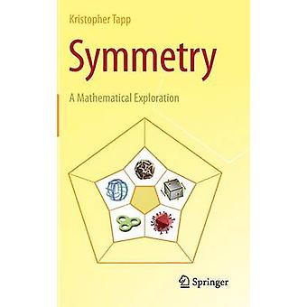 Symmetry  A Mathematical Exploration by Kristopher Tapp
