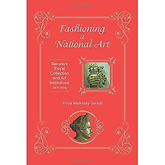 Fashioning a National Art: Baroda's Royal Collection and Art Institutions (1875-1924)
