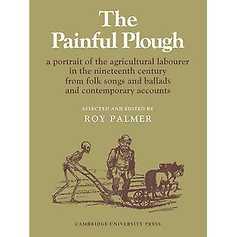 The Painful Plough - A Portrait of the Agricultural Labourer in the Ni