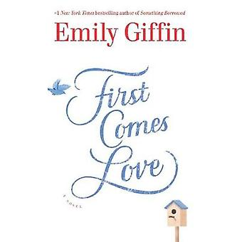 First Comes Love by Emily Giffin - 9781594139765 Book