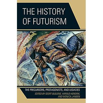 The History of Futurism by Edited by Ph D Geert Buelens & Edited by Ph D Harald Hendrix & Edited by Ph D Monica Jansen & Contributions by Walter L Adamson & Contributions by Gunter Berghaus & Contributions by Monica Biasiolo