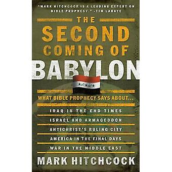 The Second Coming of Babylon What Bible Prophecy Says About... by Hitchcock & Mark