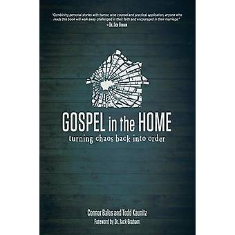 Gospel in the Home Turning Chaos Back Into Order by Bales & Connor