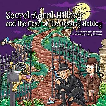 Secret Agent Hillary and the Case of the Missing Hotdog by Schaefer & Beth