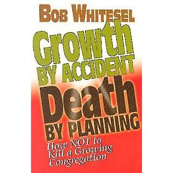 Growth by Accident Death by Planning by Whitesel & Bob