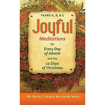 Joyful Meditations for Every Day of Advent and the 12 Days of Christmas Years A B  C by Savage & Warren J.