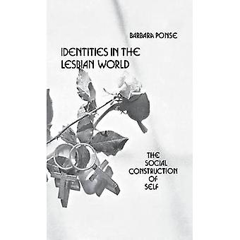Identities in the Lesbian World The Social Construction of Self by Ponse & Barbara