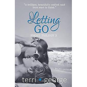 Letting Go Frost Trilogy 3 by George & Terri