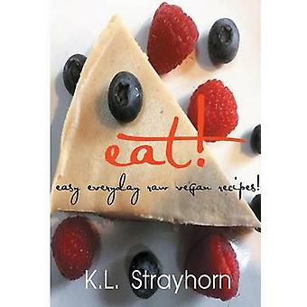 eat easy everyday raw vegan recipes by Strayhorn & K. L.