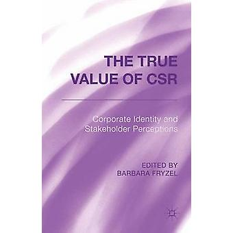 The True Value of CSR Corporate Identity and Stakeholder Perceptions by Fryzel & Barbara
