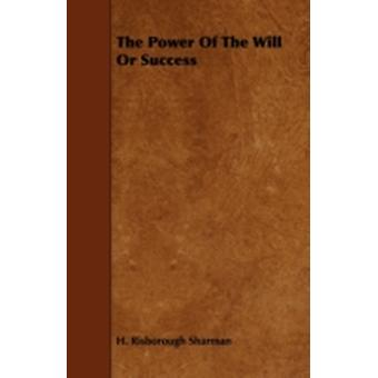 The Power of the Will or Success by Sharman & H. Risborough