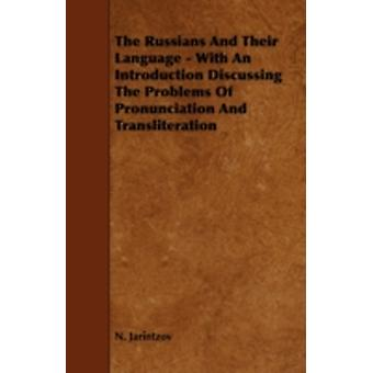 The Russians and Their Language  With an Introduction Discussing the Problems of Pronunciation and Transliteration by Jarintzov & N.