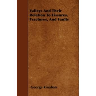 Valleys And Their Relation To Fissures Fractures And Faults by Kinahan & George