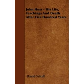 John Huss  His Life Teachings And Death After Five Hundred Years by Schaff & David
