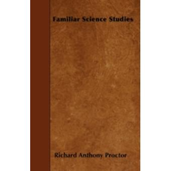Familiar Science Studies by Proctor & Richard Anthony