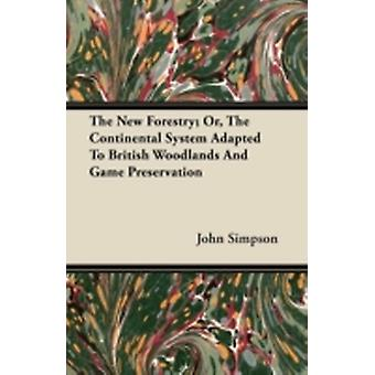 The New Forestry Or The Continental System Adapted To British Woodlands And Game Preservation by Simpson & John