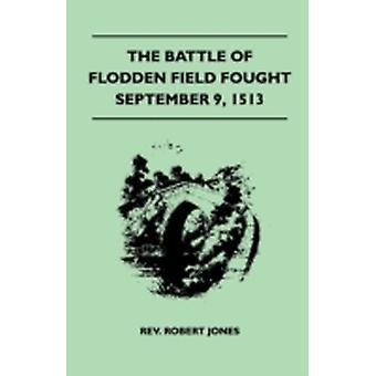The Battle Of Flodden Field Fought September 9 1513 by Jones & Rev. Robert