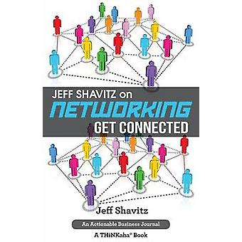 Jeff Shavitz on Networking Get Connected by Shavitz & Jeff
