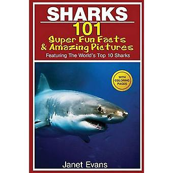 Sharks 101 Super Fun Facts and Amazing Pictures Featuring the Worlds Top 10 Sharks with Coloring Pages by Evans & Janet